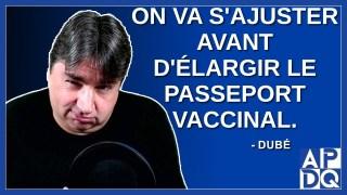 On va s'ajuster avant d'élargir le passeport vaccinal. Dit Dubé