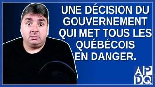 Une décision du gouvernement qui met tous les québécois en danger.