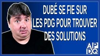 Dubé se fie sur les PDG pour trouver des solutions