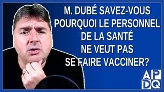 M. Dubé savez-vous pourquoi le personnel de la santé ne veut pas se faire vacciner