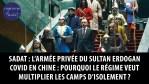 Sadat : l'armée privée du sultan Erdogan – Covid : la Chine veut multiplier les camps d'isolement