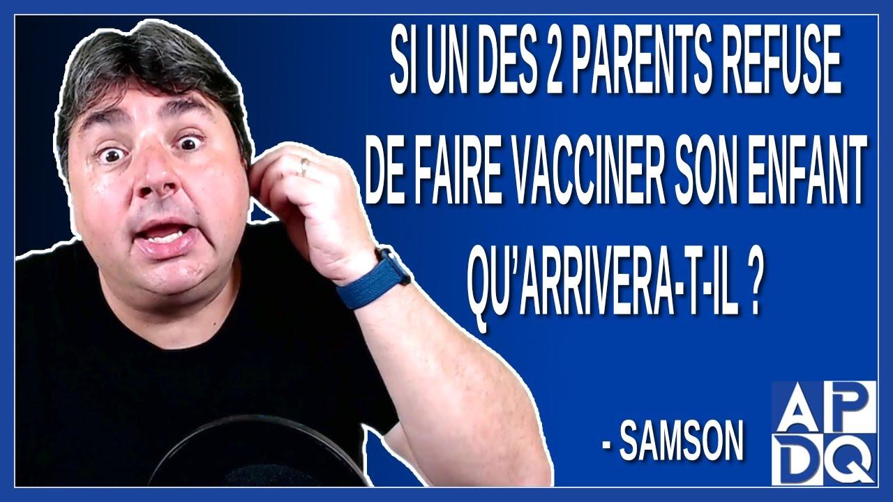 Si un des 2 parents refuse de faire vacciner son enfant qu'arrivera t-il ? Demande Samson