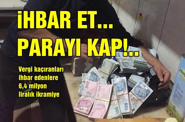 İhbar et…Parayı kap…