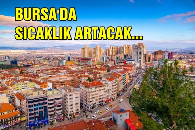 Bursa'da sıcaklık artacak