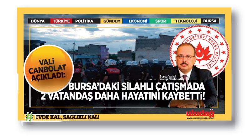 Bursa'daki silahlı çatışmada iki can kaybı arttı!