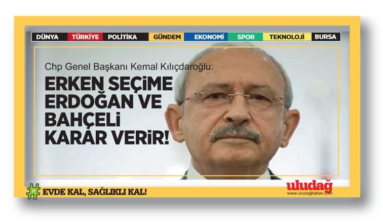 Kılıçdaroğlu: Erken seçime Erdoğan ve Bahçeli karar verir!