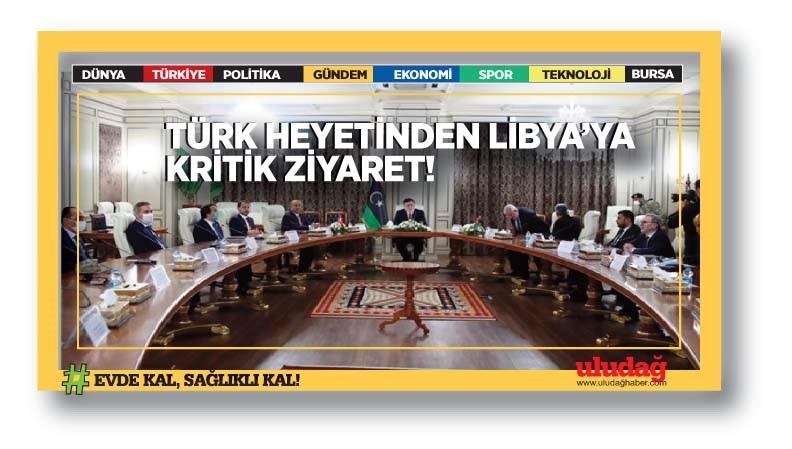 Türk heyetinden Libya'ya kritik ziyaret…