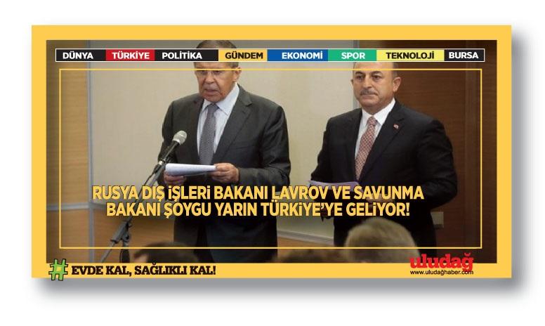 Rusya Dışişleri Bakanı Lavrov ve Savunma Bakanı Şoygu yarın Türkiye'ye geliyor