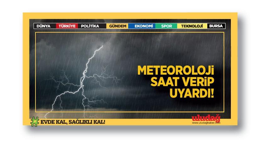 Meteoroloji saat verip uyardı!