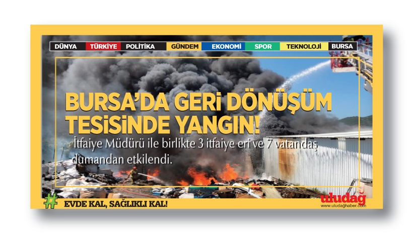 Bursa'da geri dönüşüm tesisinde yangın! Küle döndü