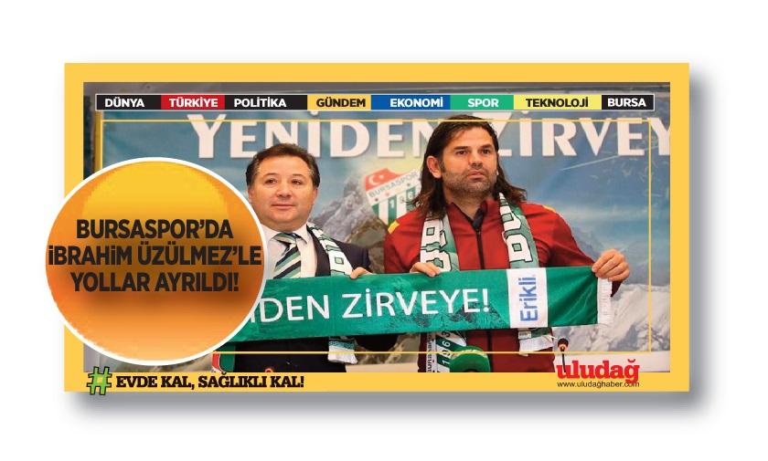 Bursaspor'da İbrahim Üzülmez'le yollar ayrıldı…