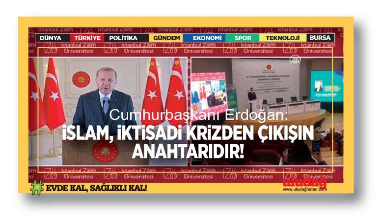 Cumhurbaşkanı Erdoğan: İslam iktisadı krizden çıkışın anahtarıdır