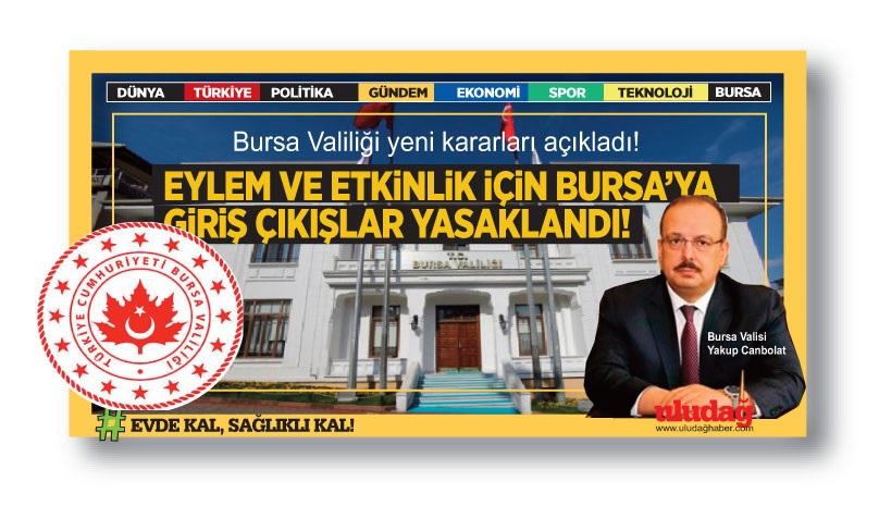 Bursa Valiliği yeni kararları açıkladı! Eylem ve etkinlik için giriş çıkışlar yasaklandı