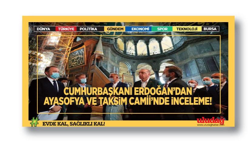 Cumhurbaşkanı Erdoğan'dan Ayasofya ve Taksim Camii'nde inceleme