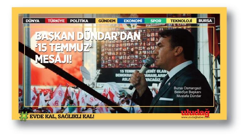 Bursa Osmangazi Belediye Başkanı Dündar'dan 15 Temmuz Mesajı