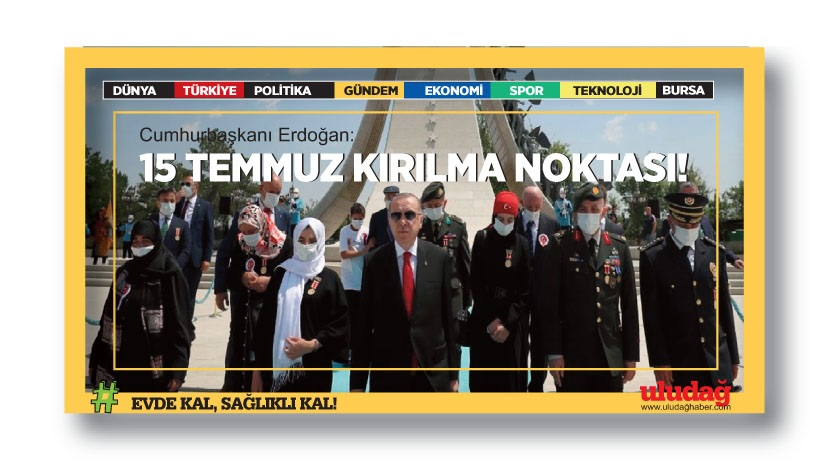 Cumhurbaşkanı Erdoğan: 15 Temmuz tarihi bir kırılma noktası