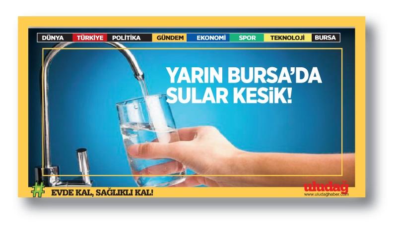 Bursa'da yarın sular kesilecek
