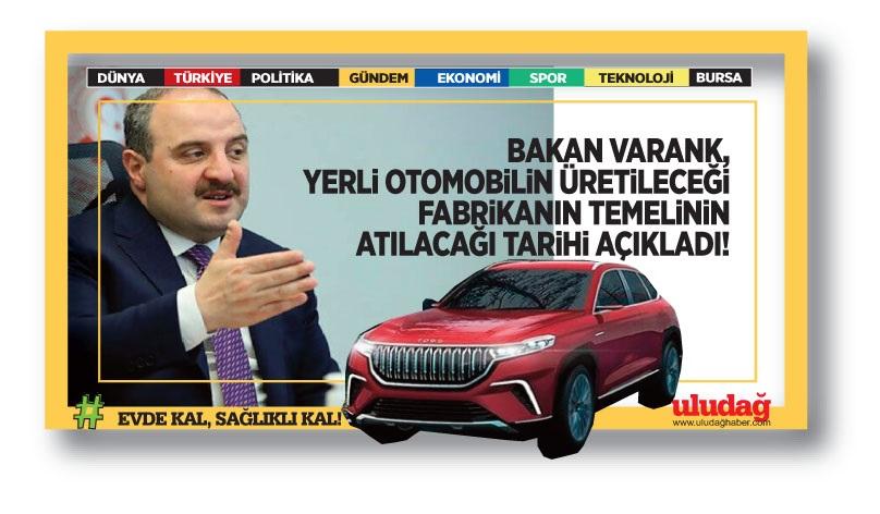 Bakan Varank, yerli otomobilin üretileceği fabrikanın temelinin atılacağı tarihi açıkladı