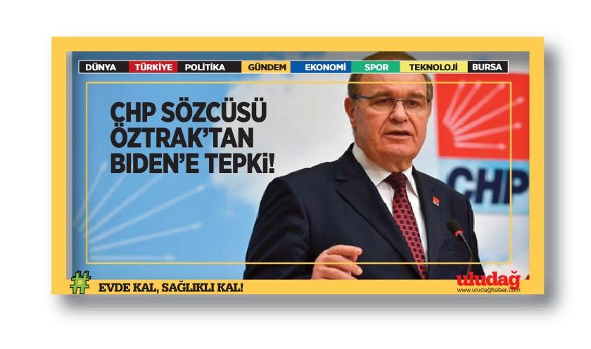 CHP Sözcüsü Öztrak'tan Biden'a tepki