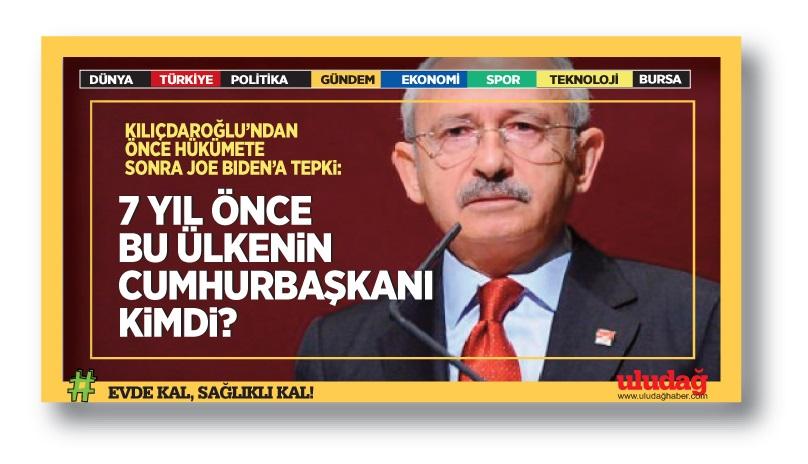 Kılıçdaroğlu'ndan Biden açıklaması: 7 ay önce bu ülkenin cumhurbaşkanı kimdi?