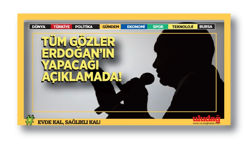 Tüm gözler Erdoğan'ın yapacağı açıklamada!