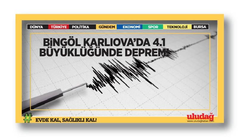 Bingöl Karlıova'da 4,1 büyüklüğünde deprem