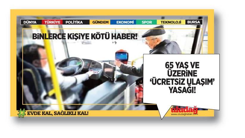 65 yaş ve üzerine 'ücretsiz ulaşım' yasağı