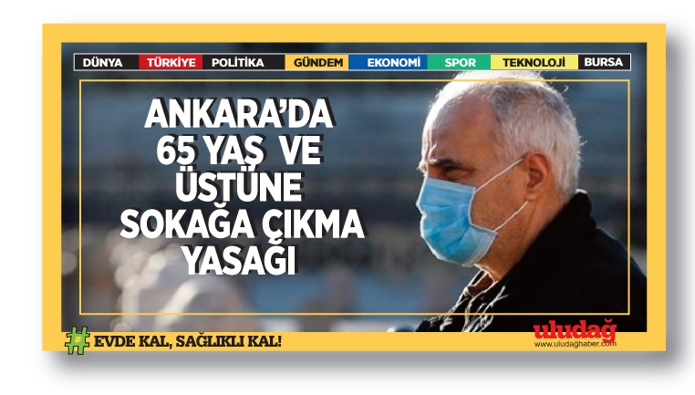 Ankara'da 65 yaş ve üstüne sokağa çıkma kısıtlaması
