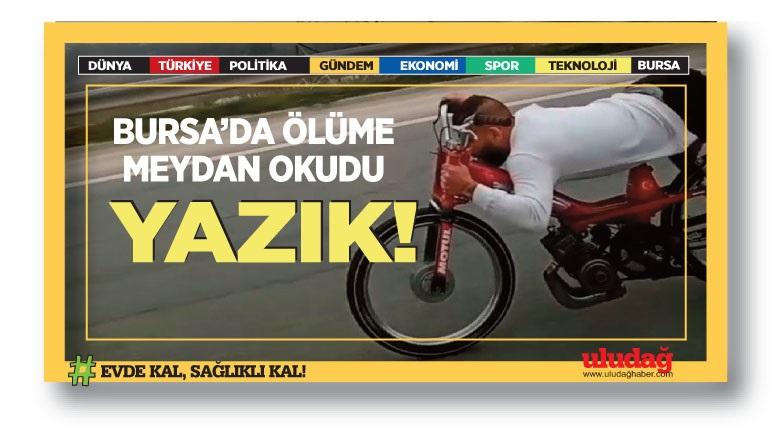 Bursa'da ölüme  meydan okudu!