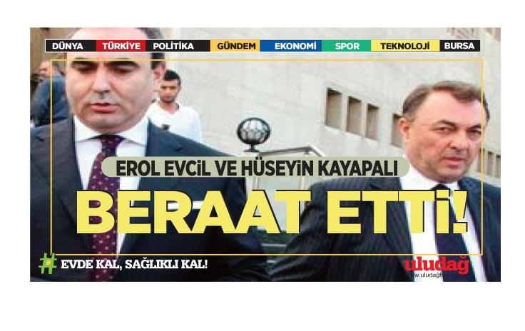 """Bursa'da """"suç örgütü davasında"""" Erol Evcil ve Hüseyin Kayapalı ile 9 sanık beraat etti!"""