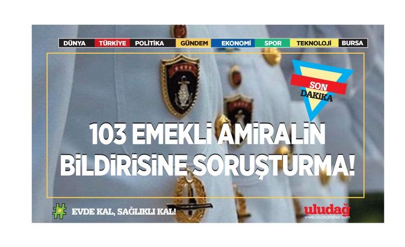 103 emekli amiralin bildirisine soruşturma