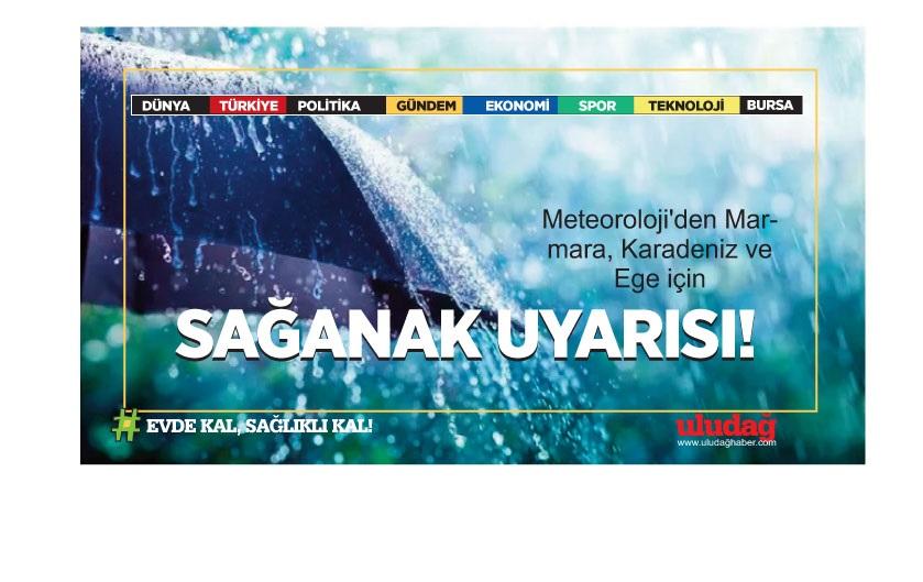 Meteoroloji'den Marmara, Karadeniz ve Ege için sağanak uyarısı