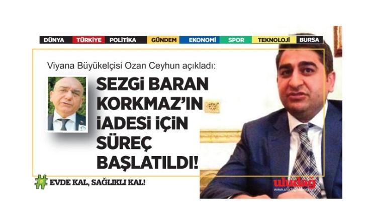 Viyana Büyükelçisi açıkladı: Sezgin Baran Korkmaz'ın iadesi için süreç başlatıldı