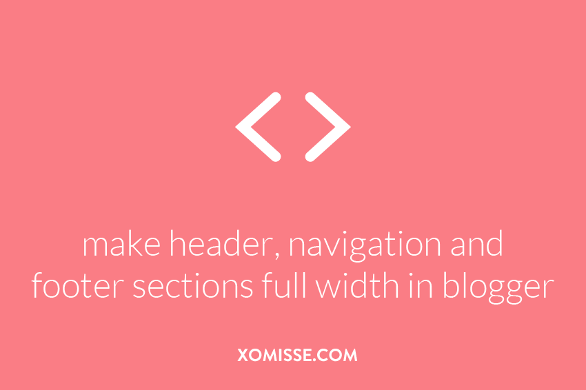 Make header, navigation and footer sections full width in blogger