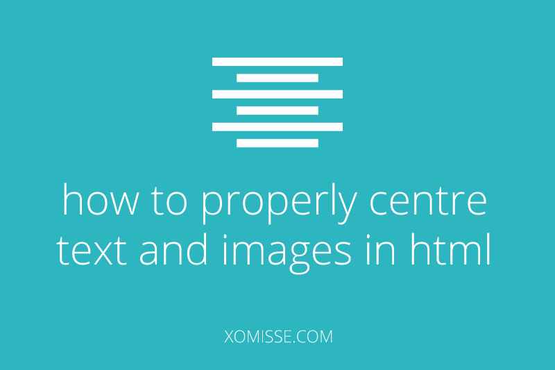 how to properly centre text and images in html