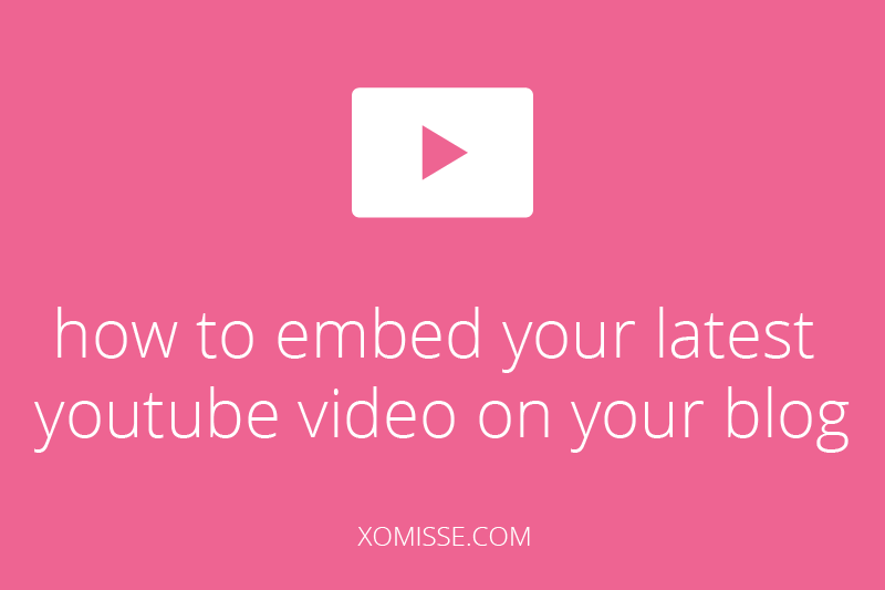 how to embed your latest youtube video on your blog
