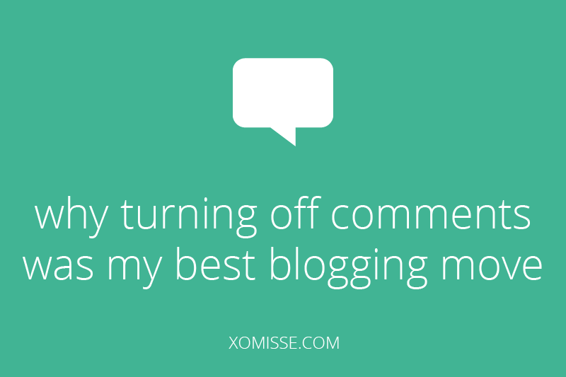 why turning off comments was my best blogging move and how it could work for you too