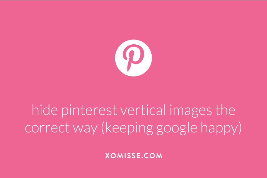 Hide Pinterest Vertical Images On Wordpress And Blogger (While Staying On Google's Good Side!)