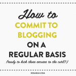 How to give up your excuses and commit to blogging on a regular basis