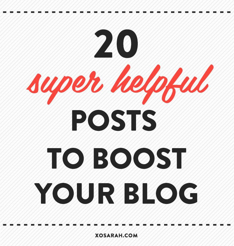 20 super helpful posts to boost your blog from XOSarah.com