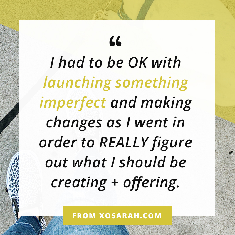 Like it or not, whatever you create is going to evolve and change, so you're better off jumping in and doing the work instead of trying to nail down perfection from the start. Here's why . . .