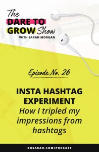 How do I find the right hashtags? How many hashtags do I need? In this week's episode of The Dare to Grow Show I'm sharing my Instagram hashtag experiment that tripled my impressions from hashtags on a bunch of IG posts. Per usual I'm simplifying the strategy so you can gain new followers and grow your engagement without wasting hours researching which hashtags to use.