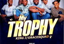 Photo of [Music] King J & GraceSquad – My Trophy