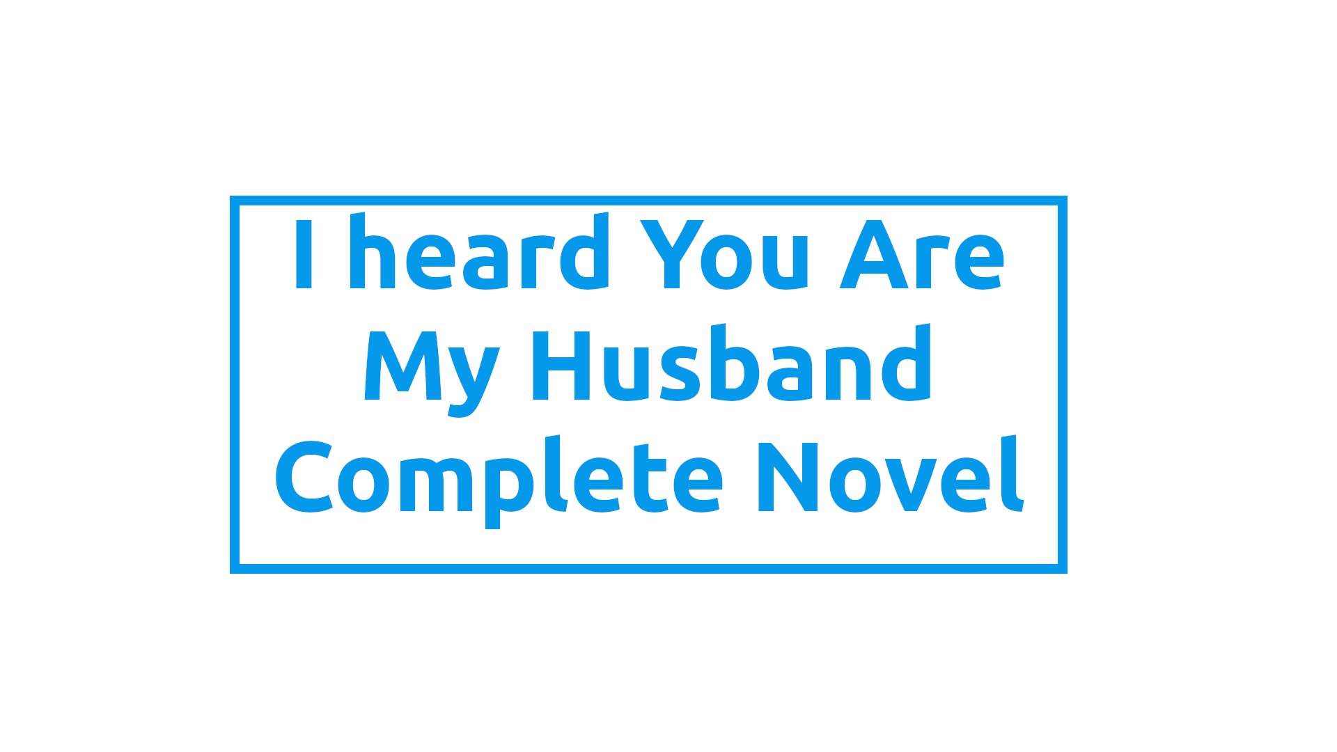 I Heard you are my Husband Novel Featured Image