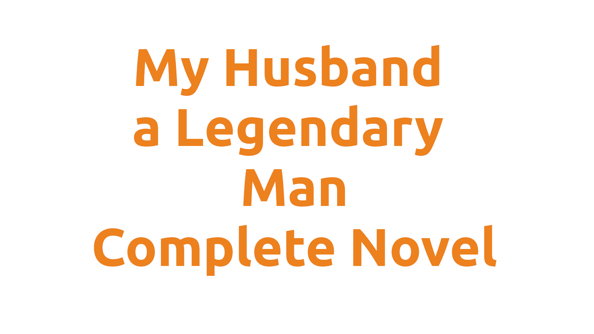 my husband a legendary man complete novel