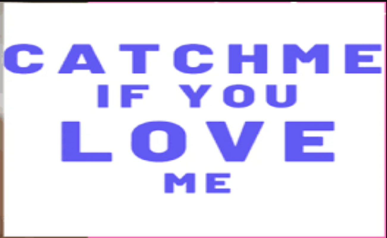 Catch Me If You Love Me