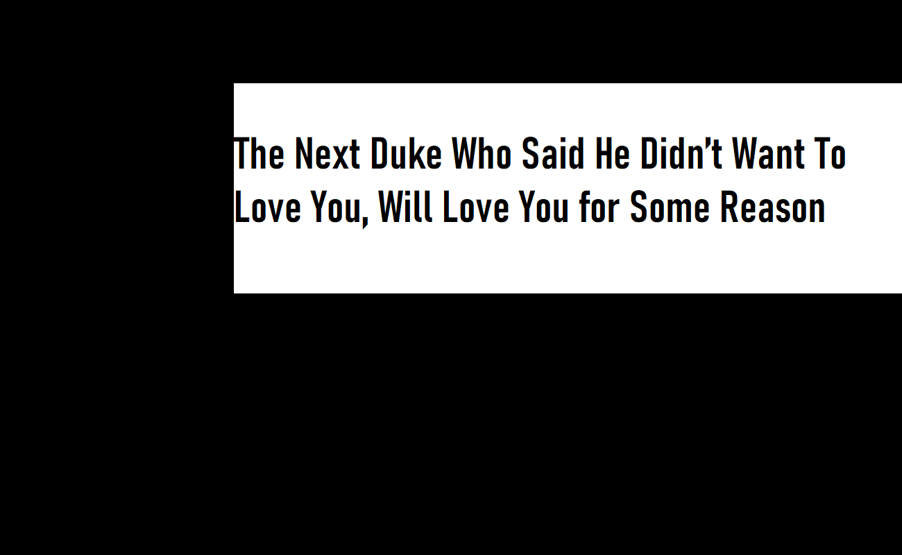 The Next Duke Who Said He Didn't Want To Love You, Will Love You for Some Reason