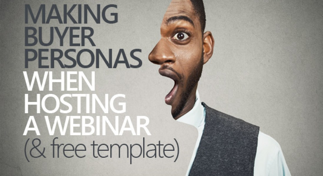 Why You Should Be Constructing Buyer Personas When Hosting A Webinar (& How To Do It)
