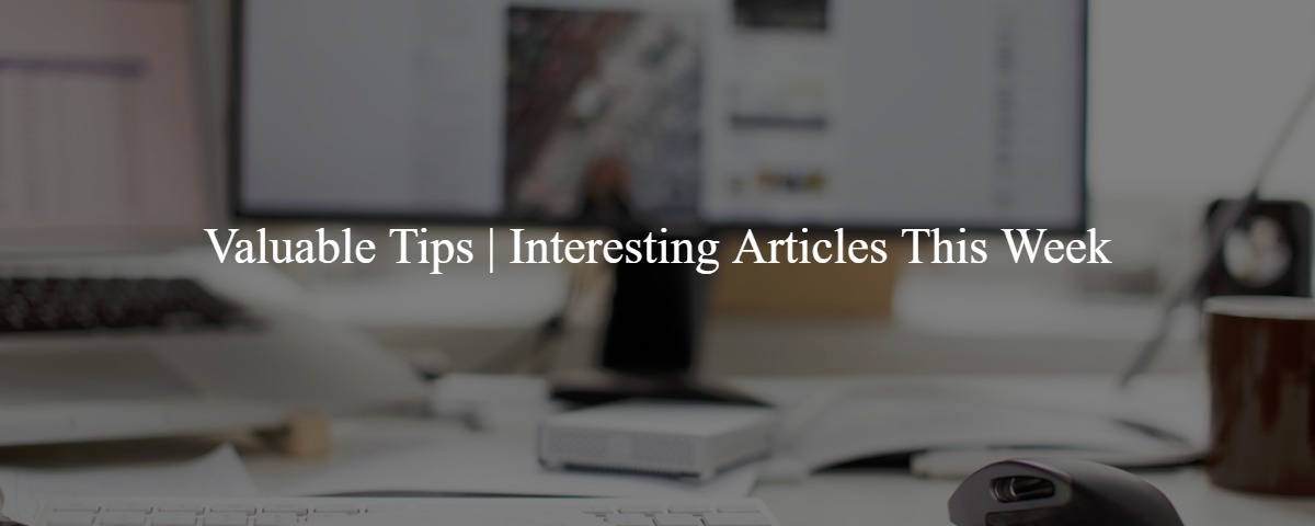 Valuable Tips | Interesting Articles This Week