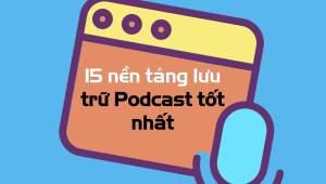 nen-tang-luu-tru-podcast-tot-nhat